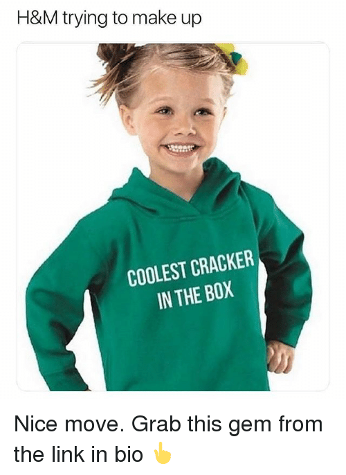 Memes, Link, and Nice: H&M trying to make up  COOLEST CRACKER  IN THE BOX Nice move. Grab this gem from the link in bio 👆