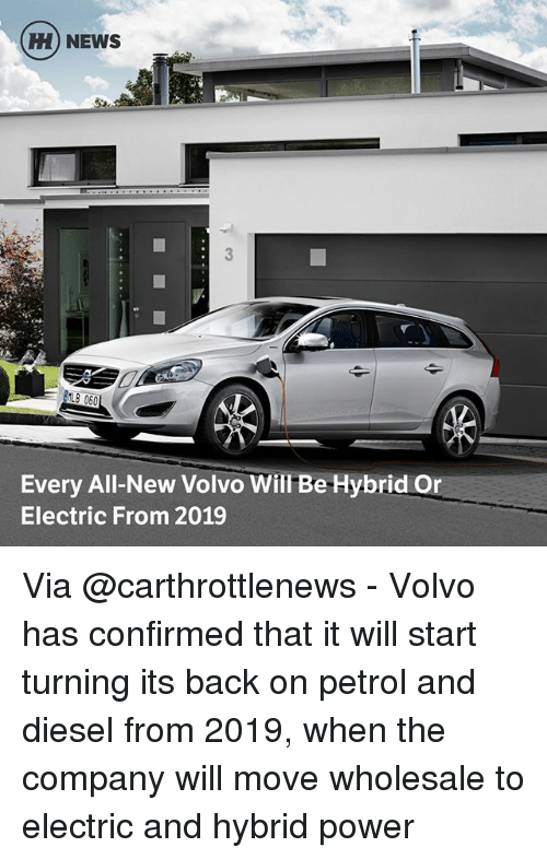 Memes, Mlb, and News: H) NEWS  MLB 060  Every All-New Volvo Will Be Hybrid Or  Electric From 2019 Via @carthrottlenews - Volvo has confirmed that it will start turning its back on petrol and diesel from 2019, when the company will move wholesale to electric and hybrid power