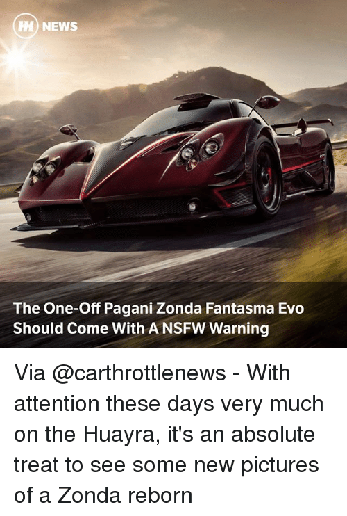 Memes, News, and Nsfw: H NEWS  The One-Off Pagani Zonda Fantasma Evo  Should Come With A NSFW Warning Via @carthrottlenews - With attention these days very much on the Huayra, it's an absolute treat to see some new pictures of a Zonda reborn