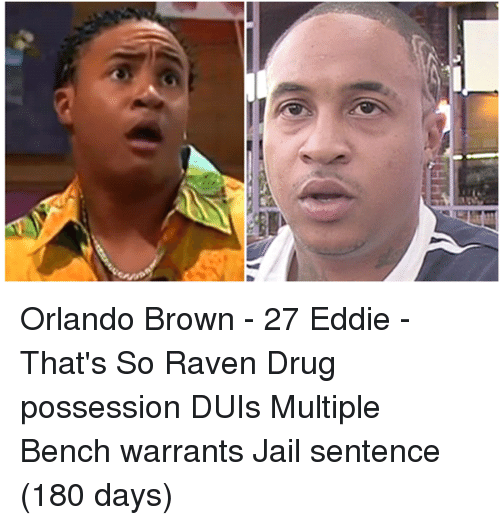 Memes, Orlando Brown, and That's So Raven: H Orlando Brown - 27 Eddie - That's So Raven Drug possession DUIs Multiple Bench warrants Jail sentence (180 days)