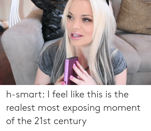 Target, Tumblr, and Blog: h-smart:  I feel like this is the realest most exposing moment of the 21st century