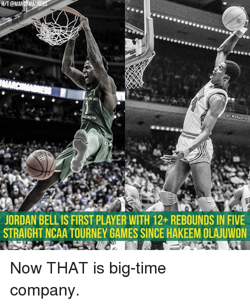 Memes, 🤖, and Player: H/T @MARCHMADNESS  ports  JORDAN BELLIS FIRST PLAYER WITH 12+ REBOUNDS IN FIVE  STRAIGHT NCAA TOURNEY GAMES SINCE HAKEEM OLAJUWON Now THAT is big-time company.