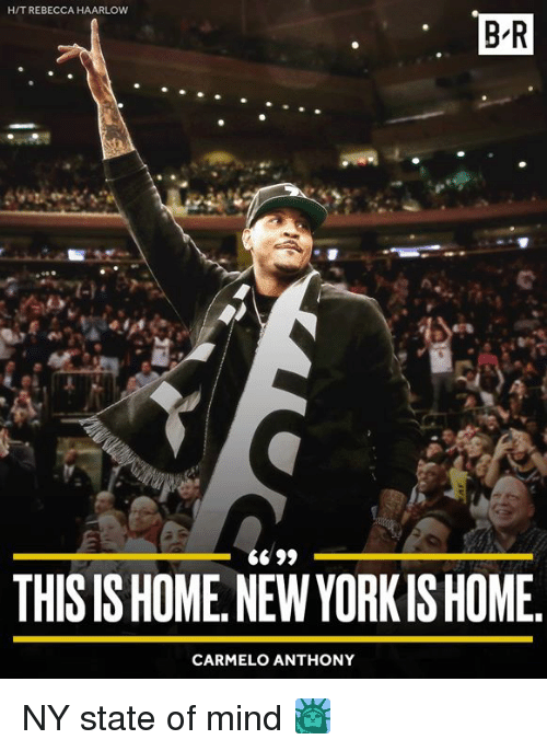 Carmelo Anthony, Home, and Mind: H/T REBECCA HAARLOW  B-R  THIS IS HOME.NEW YORKISHOME  CARMELO ANTHONY NY state of mind 🗽