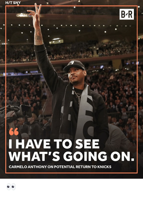 Carmelo Anthony, New York Knicks, and Whats: H/T SNY  B-R  I HAVE TO SEE  WHAT'S GOING ON  CARMELO ANTHONY ON POTENTIAL RETURN TO KNICKS 👀