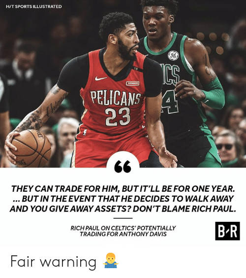 Sports, Anthony Davis, and Celtics: H/T SPORTS ILLUSTRATED  TB  ZATABAKS  PELICANS 4  23  THEY CAN TRADE FOR HIM, BUTIT'LL BE FOR ONE YEAR.  ...BUT IN THE EVENT THAT HE DECIDES TO WALK AWAY  AND YOU GIVE AWAY ASSETS? DON'T BLAME RICH PAUL  B R  RICH PAUL ON CELTICS' POTENTIALLY  TRADING FOR ANTHONY DAVIS Fair warning 🤷♂️