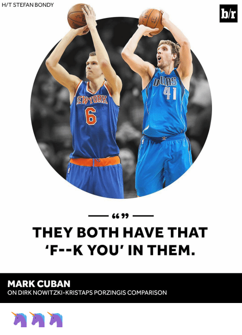 "Dirk Nowitzki, Kristaps Porzingis, and Sports: H/T STEFAN BONDY  41  6699  THEY BOTH HAVE THAT  ""F--K YOU' IN THEM  MARK CUBAN  ON DIRK NOWITZKI-KRISTAPS PORZINGIS COMPARISON  b/r 🦄🦄🦄"