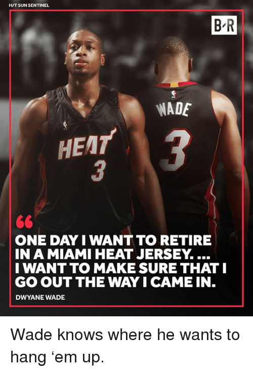 online store 11800 62e63 HT SUN SENTINEL B R WADE HEAT 3 ONE DAY I WANT TO RETIRE IN ...