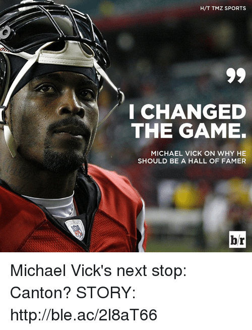 Michael Vick, Sports, and The Game: H/T TMZ SPORTS  I CHANGED  THE GAME.  MICHAEL VICK ON WHY HE  SHOULD BE A HALL OF FAMER  br Michael Vick's next stop: Canton?  STORY: http://ble.ac/2l8aT66