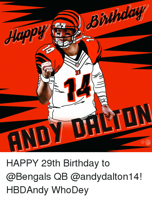 h wh an on happy 29th birthday to bengals qb andydalton14 5630001 hwh an on happy 29th birthday to qb hbdandy whodey birthday meme
