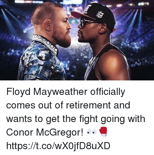 Conor McGregor, Floyd Mayweather, and Mayweather: h2 Floyd Mayweather officially comes out of retirement and wants to get the fight going with Conor McGregor! 👀🥊 https://t.co/wX0jfD8uXD