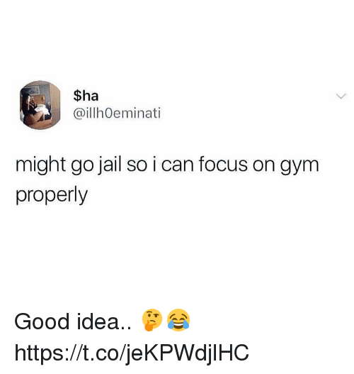 Gym, Jail, and Focus: $ha  @illhOeminati  might go jail so i can focus on gym  properly Good idea.. 🤔😂 https://t.co/jeKPWdjlHC