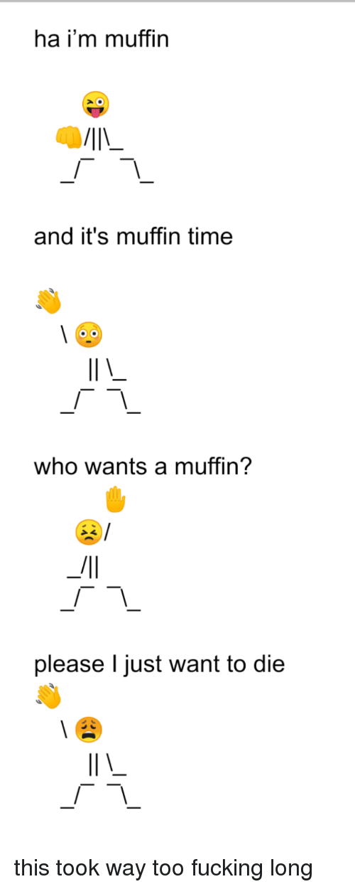 Ha Im Muffin And Its Muffin Time Who Wants A Muffin Please L Just