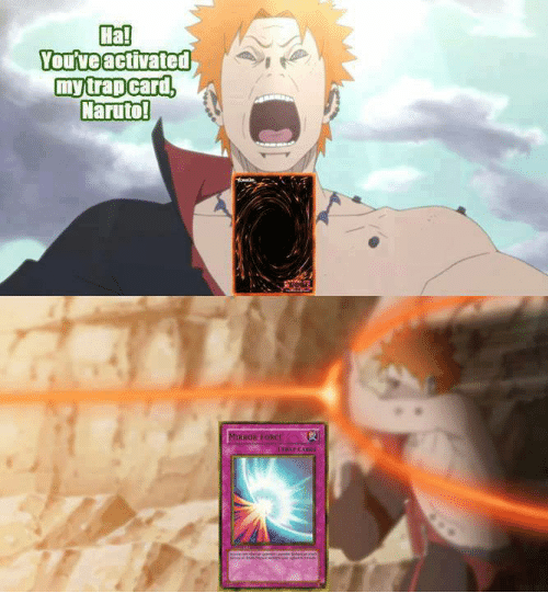 Ha! You've Activated My Trap Card Naruto! IRROR FORCI | Meme