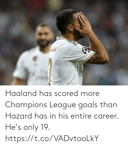 Goals, Soccer, and Champions League: Haaland has scored more Champions League goals than Hazard has in his entire career.  He's only 19. https://t.co/VADvtooLkY
