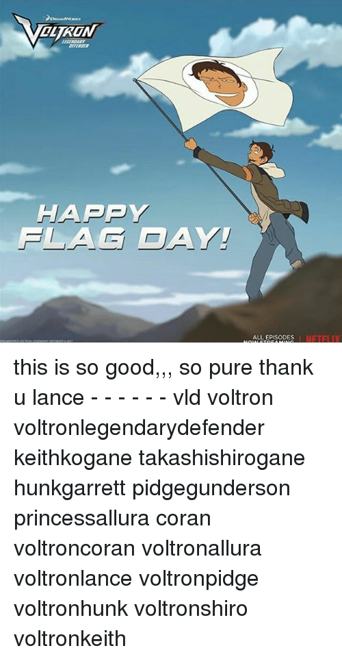 HAAPPY FLAG DAY! ALLEPISODES This Is So Good So Pure Thank U