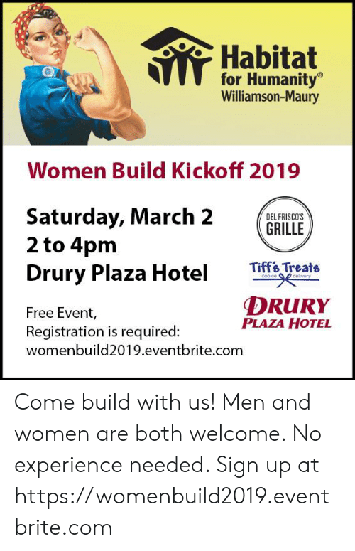 Maury, Memes, and Free: Habitat  for Humanity  Williamson-Maury  Women Build Kickoff 2019  Saturday, March 2GAILE  DELFRISCOS  2 to 4pm  Drury Plaza Hotel  Tffi Treate  DRURY  PLAZA HOTEL  Free Event,  Registration is required:  womenbuild2019.eventbrite.com Come build with us! Men and women are both welcome.  No experience needed. Sign up at https://womenbuild2019.eventbrite.com
