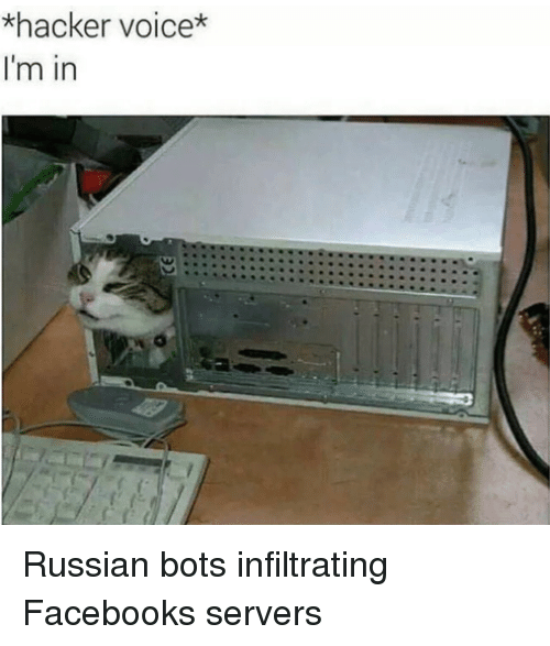 Facebook, Voice, and Russian: *hacker voice*  I'm in Russian bots infiltrating Facebooks servers