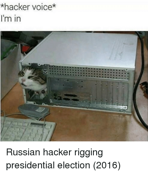 Presidential Election, Voice, and Russian: *hacker voice*  I'm in Russian hacker rigging presidential election (2016)