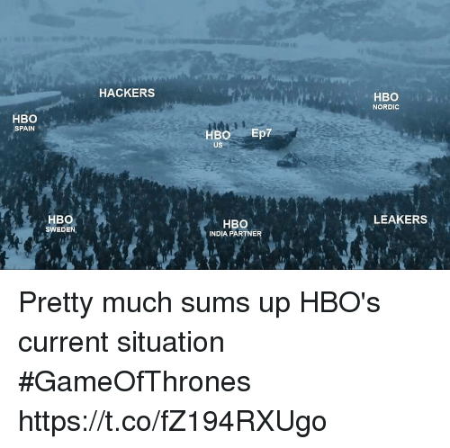 Hbo, India, and Spain: HACKERS  HBO  NORDIC  HBO  SPAIN  HBO Ep7  Us  HBO  SWEDEN  LEAKERS  HBO  INDIA PARTNER Pretty much sums up HBO's current situation #GameOfThrones https://t.co/fZ194RXUgo