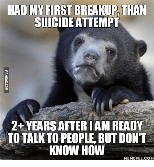 HAD MY FIRST BREAKUP THAN SUICIDE ATTEMPT 2+YEARS AFTERIAM