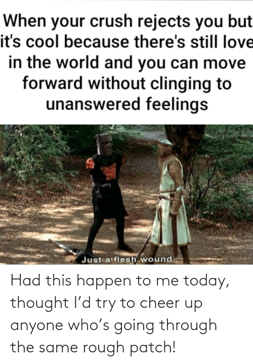 Today, Rough, and Thought: Had this happen to me today, thought I'd try to cheer up anyone who's going through the same rough patch!