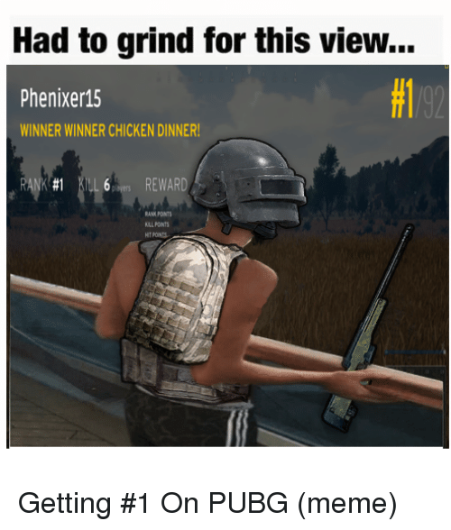 Meme, Chicken, and For: Had to grind for this view...  Phenixer15  WINNER WINNER CHICKEN DINNER  RANK #1 KILL 6  REWARD  RANK PONTS  LL POINTS  TPOINTS