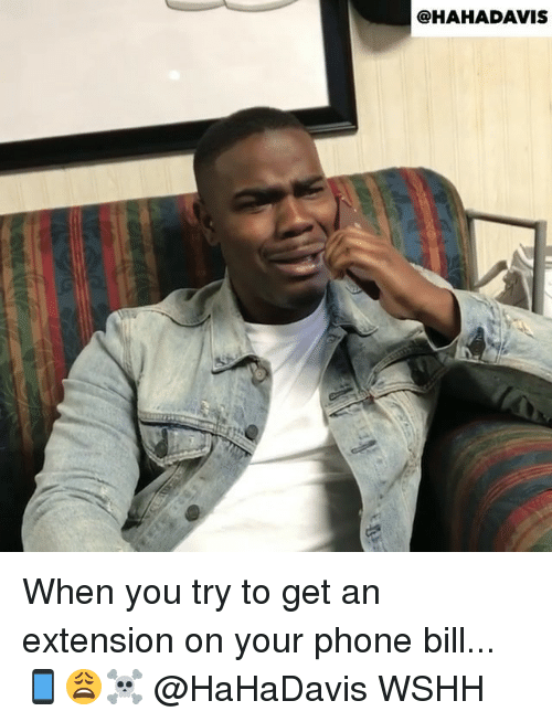 Memes, Phone, and Wshh: @HAHADAVIS When you try to get an extension on your phone bill...📱😩☠️ @HaHaDavis WSHH
