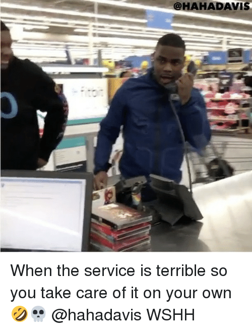 Memes, 🤖, and Terribler: @HAHADAVISH When the service is terrible so you take care of it on your own 🤣💀 @hahadavis WSHH