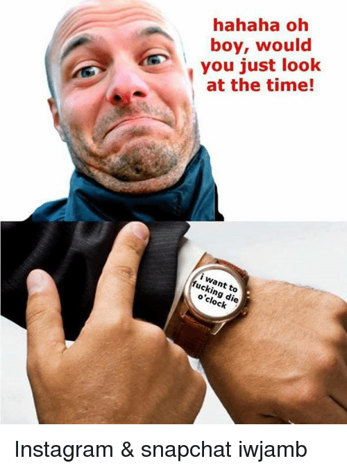hahaha oh boy would you just look at the time 16503448 ✅ 25 best memes about just look at the time just look at the