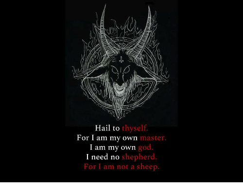 God, Sheep, and Hail: Hail to  thyself.  For I am my own  master  god.  I am my own  I need n  For I am not a sheep.  o shepherd.