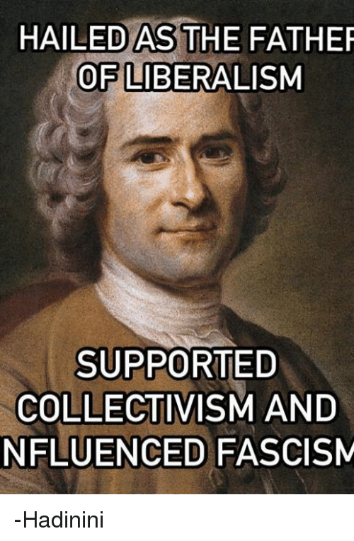 Hailed As The Father Of Liberalism Supported Collectivism And