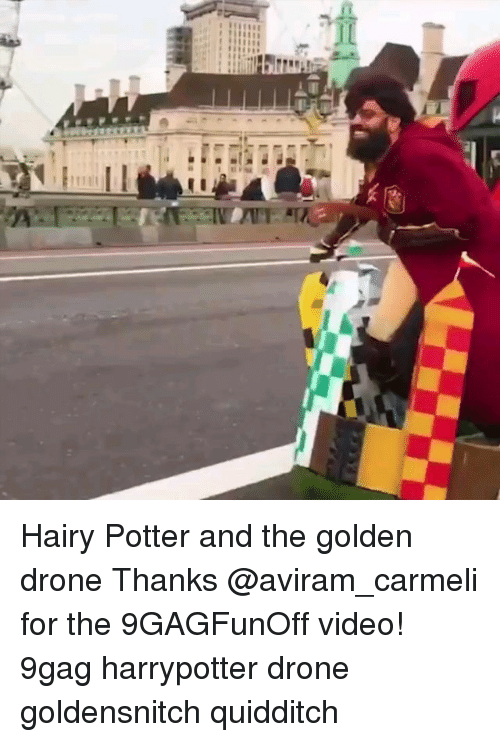 9gag, Drone, and Memes: Hairy Potter and the golden drone Thanks @aviram_carmeli for the 9GAGFunOff video! 9gag harrypotter drone goldensnitch quidditch