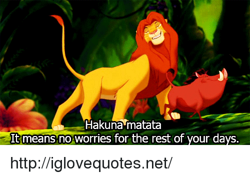 Http, Net, and Rest: Hakuna matata  Itmeans no worries for the rest of your days. http://iglovequotes.net/