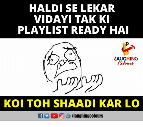 Indianpeoplefacebook, Koi, and Tak: HALDI SE LEKAR  VIDAYI TAK KI  PLAYLIST READY HAI  LAUGHINO  Colours  KOI TOH SHAADI KAR LO