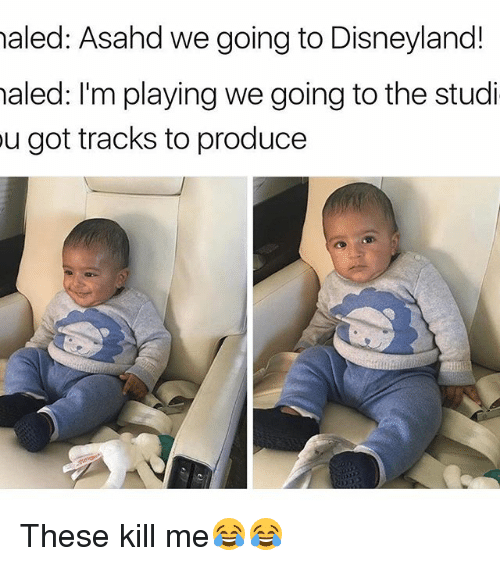Funny, Study, and Kill Me: haled: Asahd we going to Disneyland!  haled: I'm playingwe going to the studi  u got tracks to produce These kill me😂😂