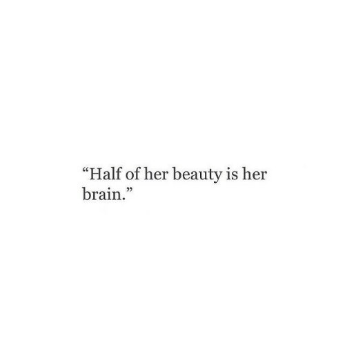 """Brain, Her, and Beauty: """"Half of her beauty is her  brain.""""  05"""