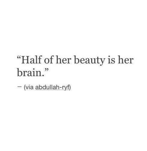 "Brain, Her, and Via: ""Half of her beauty is her  brain  92  (via abdullah-ryf)"