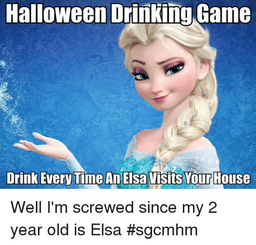 Halloween Drinking Game Drink Every Time an Elsa Visits Your House ...