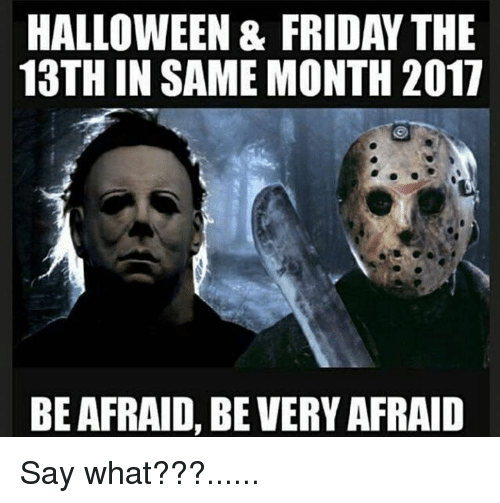 HALLOWEEN & FRIDAY THE 13TH IN SAME MONTH 2017 BE AFRAID BE VERY ...