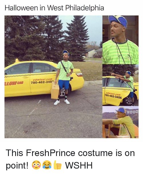 Halloween, Memes, and Wshh: Halloween in West Philadelphia  edmtaxi.com  LO ca 780-462-345  edmtaxi,com  80-462-3456  WOOD This FreshPrince costume is on point! 😳😂👍 WSHH