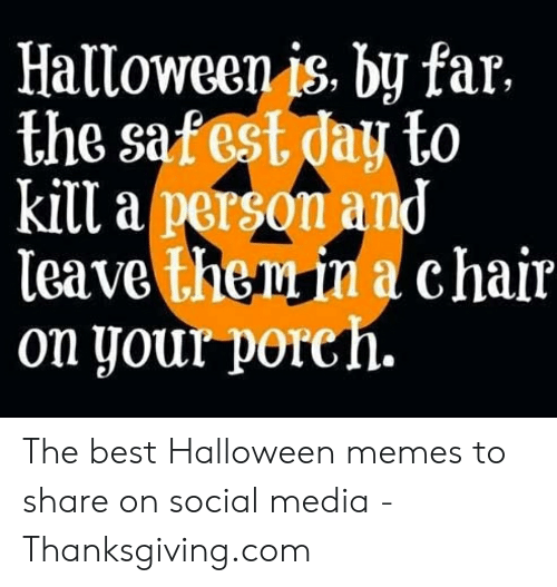 Dag Halloween.Halloween Is By Far The Safest Dag To Kill A Personand Leave