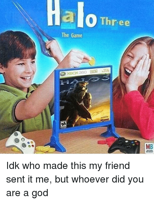 God, Memes, and The Game: HaloTh  The Game  XBOX 360  12  MB Idk who made this my friend sent it me, but whoever did you are a god