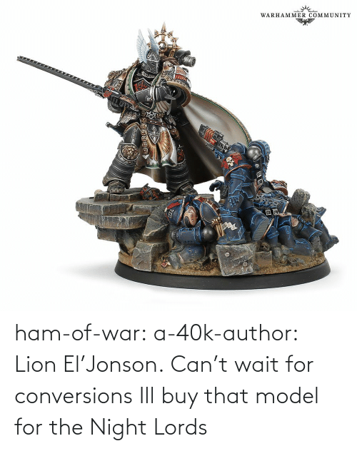 Tumblr, Blog, and Lion: ham-of-war: a-40k-author:    Lion El'Jonson. Can't wait for conversions    Ill buy that model for the Night Lords