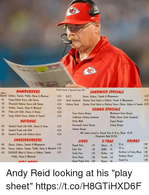 """Andy Reid, Chicken, and Texas: HAMBURGERS  Fuaily Ouaed&OprtaSANDWICH SPECIALS  Det'  Special Lettuce, Tomate, Pickle, Ouiu &Wastard4.05 B.L.T  #1 Tangy Relisk Saare taith 0Kinus  4.15  4.15  Bacea, lettuce, Teamate & Wayenaise  4.05 Steak Sandwich Chickex Frind Steak w/Dettuce, Toumote & Wagenuaise  4.05 Hickory Steaek Chicken Fried Steak w/Hickery Saee, Cheese. Lettnce & Temate 4.25  4.05  4.25  4.05  COMBO SPECIALS  Texas Cheese Bunger  Coliheruin Chicken Sanduick  Pattie Wel  Geacamele Suiss Bage  Salweu Batger  #5  Tangy Relisk Saate, Lettuce & Teatata  Phitly Ceese Steak Sandauich  Deggie Batger  Turkey Barger  HOTDOGS  #6  #7  #8  Sataked Ftaak uitk Chili, Claase & 0nin""""  Sacked Ftaak uith Chili  Seceked Ftaak uitk Hickety Saare  .25  4.05  4.05  All cembes seved u/Freck Fries & 16 ez. Driak $7.39  (Soudarick Only $5.20)  X-TRAS  CHEESEBURGERS  SIDES  DRINKS  16 ez.  1.40  1,70  4.25  #9  #to  #0  Cheese, Lettuce. Tentate &Waytuaise  Claese. Lettate. Temate, Pickle, 0xiex & Masland 4.25  DOUBLE Meat & Cheesew/Lettate. Teatate. 5.55  Funuek Fries 70 Cheese .75  Tater Tet  Caly Fries Patties Las Reeheer i uety Wags 1.40  L8S Chitl 65 32 z  Pickle, Onicn & Mustard  niRgs 85 Frks 1.35  Sweet Potate Fris 1,85 Bacx 95 Swet Tea  35 Reetbeer Fleats  2.35  1.40  L85  Franks Andy Reid looking at his """"play sheet"""" https://t.co/H8GTiHXD6F"""