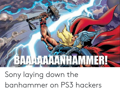 HAMMER ANHAMMER Sony Laying Down the Banhammer on PS3 Hackers | Sony