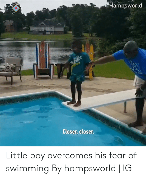 Dank, Fear, and Swimming: Hampsworld  URAL  Closer, closer Little boy overcomes his fear of swimming  By hampsworld | IG