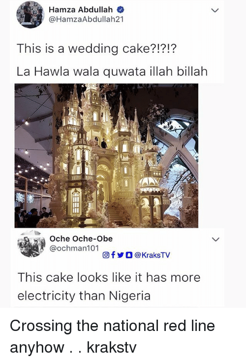 Memes, Cake, and Nigeria: Hamza Abdullah  @HamzaAbdullah21  This is a wedding cake?1?1?  La Hawla wala quwata illah billah  3s.  Oche Oche-Obe  @ochman101  回f y O @ KraksTV  This cake looks like it has more  electricity than Nigeria Crossing the national red line anyhow . . krakstv
