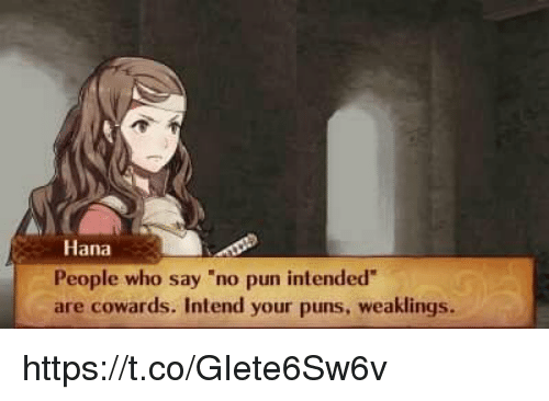 """Memes, Puns, and 🤖: Hana  People who say """"no pun intended  are cowards. Intend your puns, weaklings. https://t.co/GIete6Sw6v"""