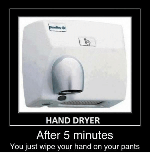 hand dryer after 5 minutes you just wipe your hand 26057460 ✅ 25 best memes about hand dryer hand dryer memes