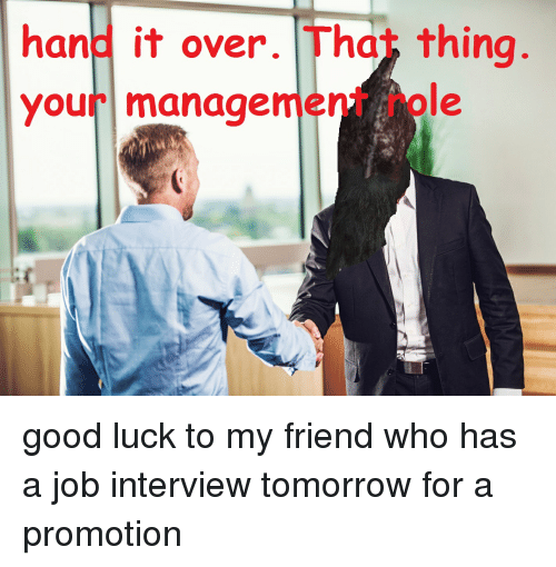 job interview good and tomorrow hand it over tha thing your